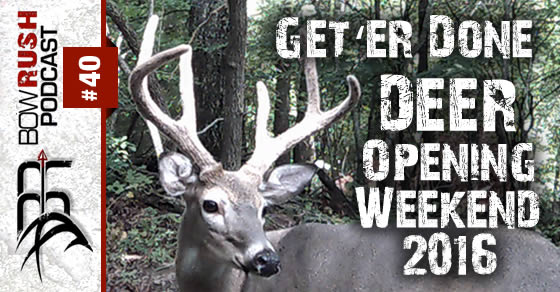 BR040 – Get 'er Done ~ Deer Season Opening Weekend 2016 with Travis and Scott