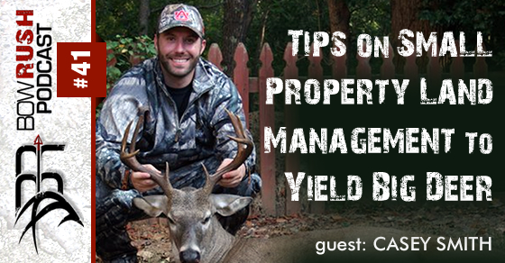 BR041 – Tips On Small Property Land Management To Yield Big Deer with Casey Smith